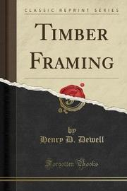 Timber Framing (Classic Reprint) by Henry D Dewell image