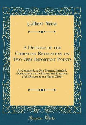 A Defence of the Christian Revelation, on Two Very Important Points by Gilbert West