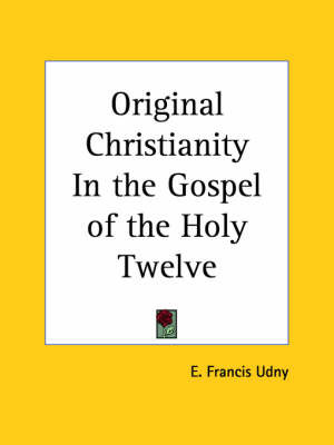 Original Christianity in the Gospel of the Holy Twelve (1924) by E. Francis Udny image