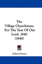 The Village Churchman: For The Year Of Our Lord, 1840 (1840) by Joshua Fawcett image