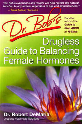 Dr Bob's Drugless Guide to Balance Female Hormones by Robert DeMaria image
