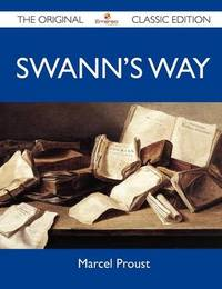 Swann's Way - The Original Classic Edition by Marcel Proust
