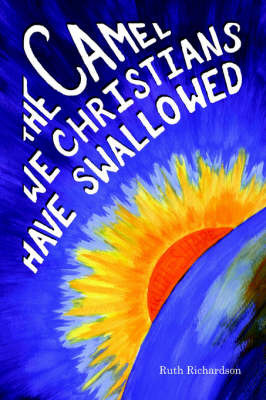 The Camel We Christians Have Swallowed by Ruth Richardson