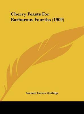 Cherry Feasts for Barbarous Fourths (1909) by Asenath Carver Coolidge