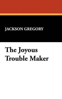 The Joyous Trouble Maker by Jackson Gregory image