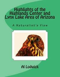 Highlights of the Highlands Center and Lynx Lake Area of Arizona by Al Lodwick