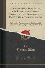 Address of Hon. Thos. Allen, of St. Louis, on the History, Characteristics, Resources, and Present Condition of Missouri by Thomas Allen