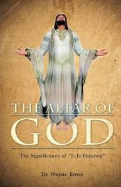 The Altar of God by Dr Wayne Rowe