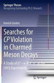 Searches for CP Violation in Charmed Meson Decays by Hamish Gordon