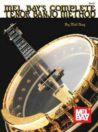 Mel Bay's Complete Tenor Banjo Method by Mel Bay