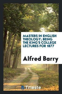 Masters in English Theology; Being the King's College Lectures for 1877 by Alfred Barry image