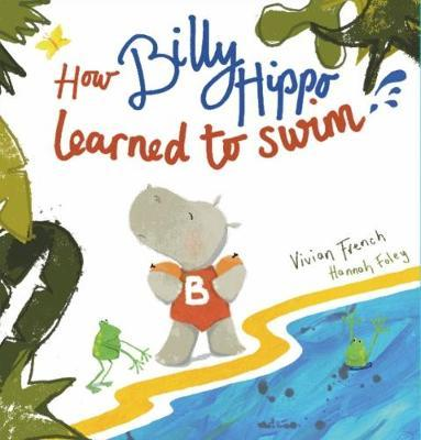 How Billy Hippo Learned To Swim by Vivian French