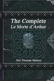 The Complete Le Morte d'Arthur by Thomas Malory