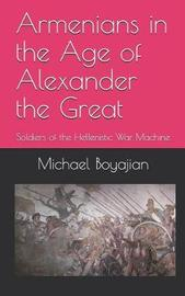 Armenians in the Age of Alexander the Great by Michael Boyajian