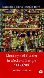 Memory and Gender in Medieval Europe, 900-1200 by Elisabeth M. C. Houts