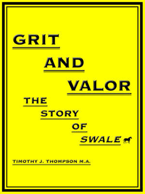 Grit and Valor: The Story of Swale by Timothy J. Thompson M.A. image