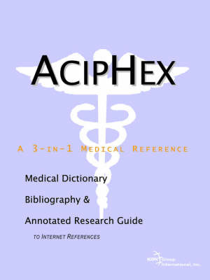 Aciphex - A Medical Dictionary, Bibliography, and Annotated Research Guide to Internet References by ICON Health Publications image