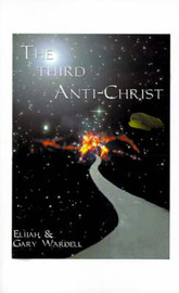 The Third Anti-christ by Elijah Wardell