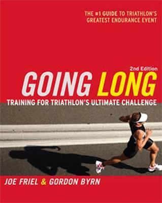 Going Long: Training for Ironman-distance Triathlons by Joe Friel