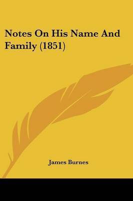 Notes On His Name And Family (1851) by James Burnes