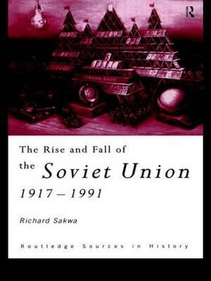 The Rise and Fall of the Soviet Union by Richard Sakwa image