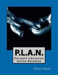 P.L.A.N. -- Personal Liberation Action Notebook by Chris Kent
