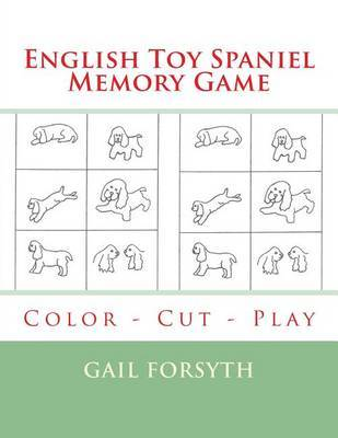 English Toy Spaniel Memory Game: Color - Cut - Play by Gail Forsyth
