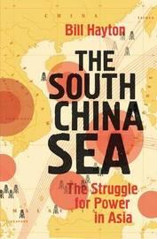 The South China Sea by Bill Hayton