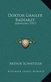 Doktor Grasler Badearzt: Erzahlung (1917) by Arthur Schnitzler