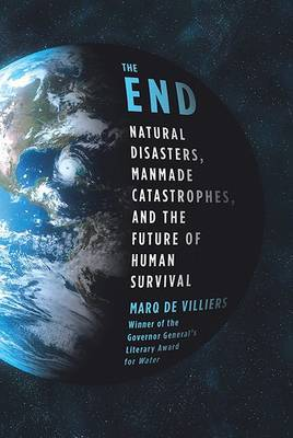 The End: Natural Disasters, Manmade Catastrophes, and the Future of Human Survival by Marq De Villiers image