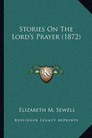Stories on the Lord's Prayer (1872) by Elizabeth M Sewell