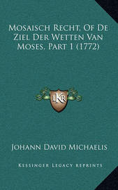 Mosaisch Recht, of de Ziel Der Wetten Van Moses, Part 1 (1772) by Johann David Michaelis