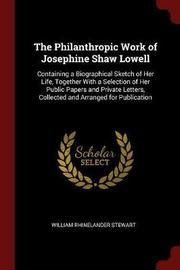 The Philanthropic Work of Josephine Shaw Lowell by William Rhinelander Stewart image