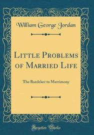Little Problems of Married Life by William George Jordan image