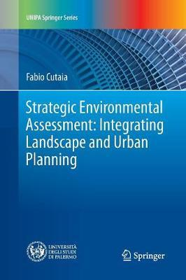 Strategic Environmental Assessment: Integrating Landscape and Urban Planning by Fabio Cutaia