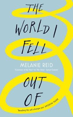 The World I Fell Out Of by Melanie Reid