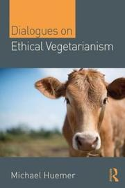 Dialogues on Ethical Vegetarianism by Michael Huemer