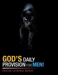 God's Daily Provision for Men! by Pastor Latoyria Mckoy
