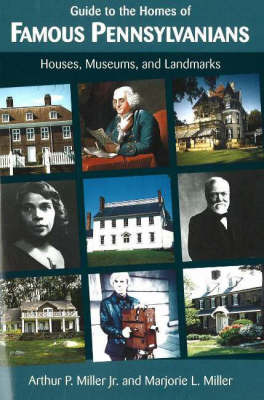 Guide to the Homes of Famous Pennsylvanians by Arthur P. Miller image