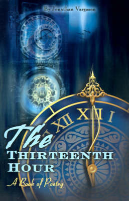 The Thirteenth Hour: A Book of Poetry by Jonathan Vargason image