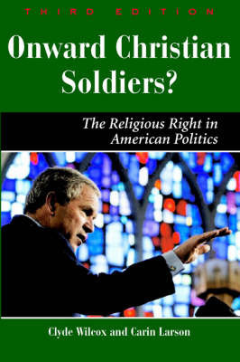 Onward Christian Soldiers: The Religious Right in American Politics by Clyde Wilcox