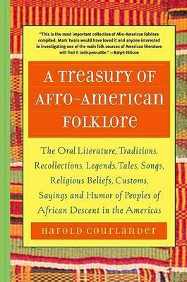 A Treasury of African Folklore: The Oral Literature, Traditions, Myths, Legends, Epics, Tales, Recollections, Wisdom, Sayings, and Humor of Africa by Harold Courlander