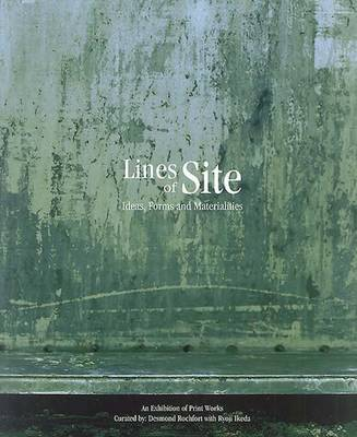 Lines of Site: Ideas, Forms and Materialities by Desmond Rochfort