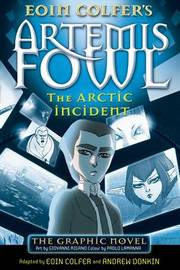 Artemis Fowl: The Arctic Incident: Graphic Novel by Eoin Colfer