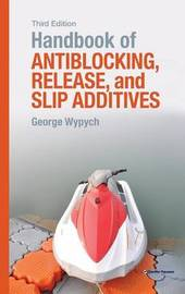 Handbook of Antiblocking, Release, and Slip Additives by George Wypych