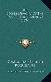 The Secret Memoirs of the Duc de Roquelaure V4 (1897) by Gaston-Jean-Baptiste Roquelaure