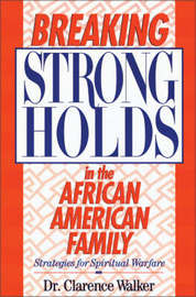 Breaking Strongholds in the African-American Family by Clarence E. Walker image