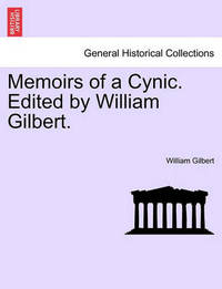 Memoirs of a Cynic. Edited by William Gilbert. by William Gilbert