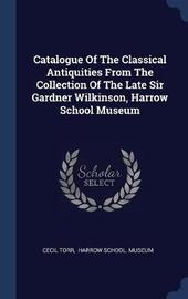 Catalogue of the Classical Antiquities from the Collection of the Late Sir Gardner Wilkinson, Harrow School Museum by Cecil Torr image