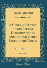 A General History of the Baptist Denomination in America, and Other Parts of the World, Vol. 2 of 2 (Classic Reprint) by David Benedict